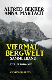 Viermal Bergwelt: Sammelband - Vier Cassiopeiapress Bergromane