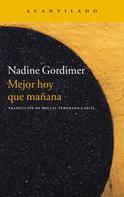 Nadine Gordimer: Mejor hoy que mañana