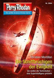 """Perry Rhodan 2890: Die Schiffbrüchigen der Ewigkeit - Perry Rhodan-Zyklus """"Sternengruft"""""""