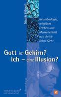 Ulrich Eibach: Gott im Gehirn? Ich - eine Illusion?