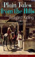 Rudyard Kipling: Plain Tales from the Hills: Rudyard Kipling Collection - 40+ Short Stories (The Tales of Life in British India)
