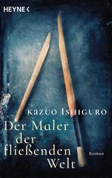 Der Maler der fließenden Welt - Roman