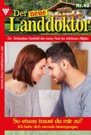 Tessa Hofreiter: Der neue Landdoktor 40 – Arztroman ★★★★★