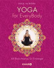 Yoga for EveryBody - 44 Basic-Asanas für Einsteiger