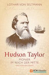 Hudson Taylor - Pionier im Reich der Mitte