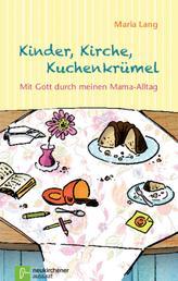 Kinder, Kirche, Kuchenkrümel - Mit Gott durch meinen Mama-Alltag