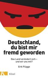 Deutschland, du bist mir fremd geworden - Das Land verändert sich und wir uns mit?