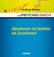 Der Psychocoach 3: Abnehmen ist leichter als Zunehmen