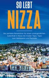 So lebt Nizza: Der perfekte Reiseführer für einen unvergesslichen Aufenthalt in Nizza inkl. Insider-Tipps, Tipps zum Geldsparen und Packliste