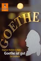 Dagmar Matten-Gohdes: Goethe ist gut