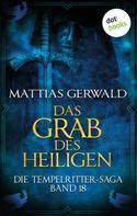 Mattias Gerwald: Die Tempelritter-Saga - Band 18: Das Grab des Heiligen ★