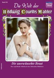 Die Welt der Hedwig Courths-Mahler 529 - Liebesroman - Die unerwünschte Braut