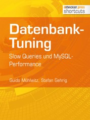Datenbank-Tuning - Slow Queries und MySQL-Performance - Slow Queries und MySQL-Performance