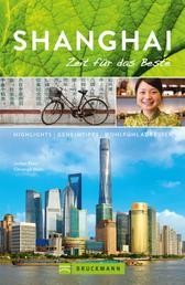 Bruckmann Reiseführer Shanghai: Zeit für das Beste - Highlights, Geheimtipps, Wohlfühladressen