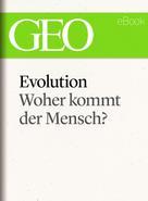 : Evolution: Woher kommt der Mensch? (GEO eBook Single) ★★