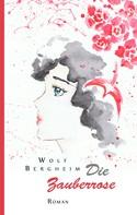Wolf Bergheim: Die Zauberrose