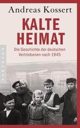 Kalte Heimat - Die Geschichte der deutschen Vertriebenen nach 1945