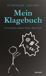 Mein Klagebuch - Unverschämt ehrliche Poetry-Slam-Texte