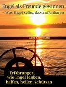 Gerd Gutemann: Engel als Freunde gewinnen - Was Engel selbst dazu offenbaren