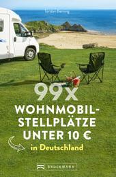 99 x Wohnmobilstellplätze unter 10 € in Deutschland. - Der Stellplatzführer mit den wirklich günstigen Stellplätzen! NEU 2019