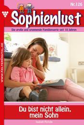 Sophienlust 126 – Familienroman - Du bist nicht allein, mein Sohn
