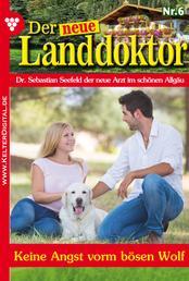 Der neue Landdoktor 6 – Arztroman - Keine Angst vorm bösen Wolf