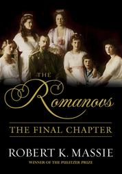 The Romanovs: The Final Chapter - The Terrible Fate of Russia's last Tsar and his Family