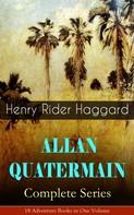 Henry Rider Haggard: ALLAN QUATERMAIN – Complete Series: 18 Adventure Books in One Volume
