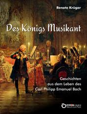Des Königs Musikant - Geschichten aus dem Leben des Carl Philipp Emanuel Bach