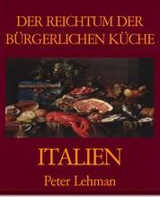DER REICHTUM DER BÜRGERLICHEN KÜCHE - ITALIEN