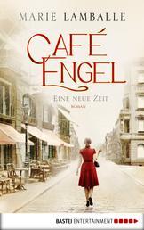 Café Engel - Eine neue Zeit. Roman