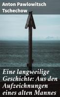 Anton Tschechow: Eine langweilige Geschichte: Aus den Aufzeichnungen eines alten Mannes