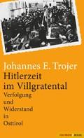 Johannes E. Trojer: Hitlerzeit im Villgratental