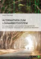Helmut Pürstinger: Alternativen zum Lohnarbeitssystem. Führungsverhalten und innovatives Management für eine sinnstiftende Arbeitswelt