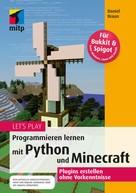Daniel Braun: Let's Play. Programmieren lernen mit Python und Minecraft ★★★★