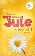 Beatrix Mannel: Jule - Band 2: Kussecht