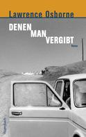 Lawrence Osborne: Denen man vergibt ★★★★