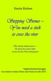 Stepping Stones - You need a stick to cross the river - Tagebuchaufzeichnungen von meiner zweiten Reise nach Kreta im Jahr 2015