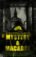 M. R. James: 20 HAUNTING TALES OF MYSTERY & MACABRE