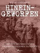 Wolf-Rüdiger Osburg: Hineingeworfen: Der Erste Weltkrieg in den Erinnerungen seiner Teilnehmer ★★★★