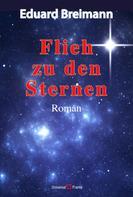 Eduard Breimann: Flieh zu den Sternen