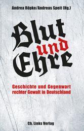 Blut und Ehre - Geschichte und Gegenwart rechter Gewalt in Deutschland