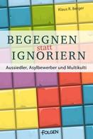 Klaus R Berger: Begegnen statt ignorieren