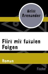 Flirt mit fatalen Folgen - Roman