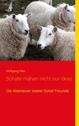 Schafe mähen nicht nur Gras - Die Abenteuer zweier Schaf-Freunde