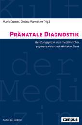 Pränatale Diagnostik - Beratungspraxis aus medizinischer, psychosozialer und ethischer Sicht