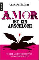 Clemens Beöthy: Amor ist ein Arschloch ★★★