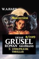 W. A. Hary: Uksak Grusel-Roman Großband 7/2019 - 5 unheimliche Moronthor Thriller
