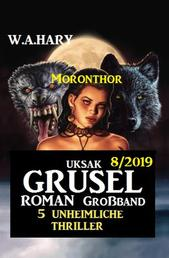 Uksak Grusel-Roman Großband 7/2019 - 5 unheimliche Moronthor Thriller