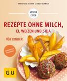 Christiane Schäfer: Rezepte ohne Milch, Ei, Weizen und Soja für Kinder